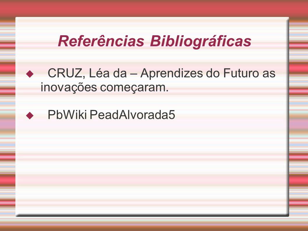 Referências Bibliográficas CRUZ, Léa da – Aprendizes do Futuro as inovações começaram. PbWiki PeadAlvorada5
