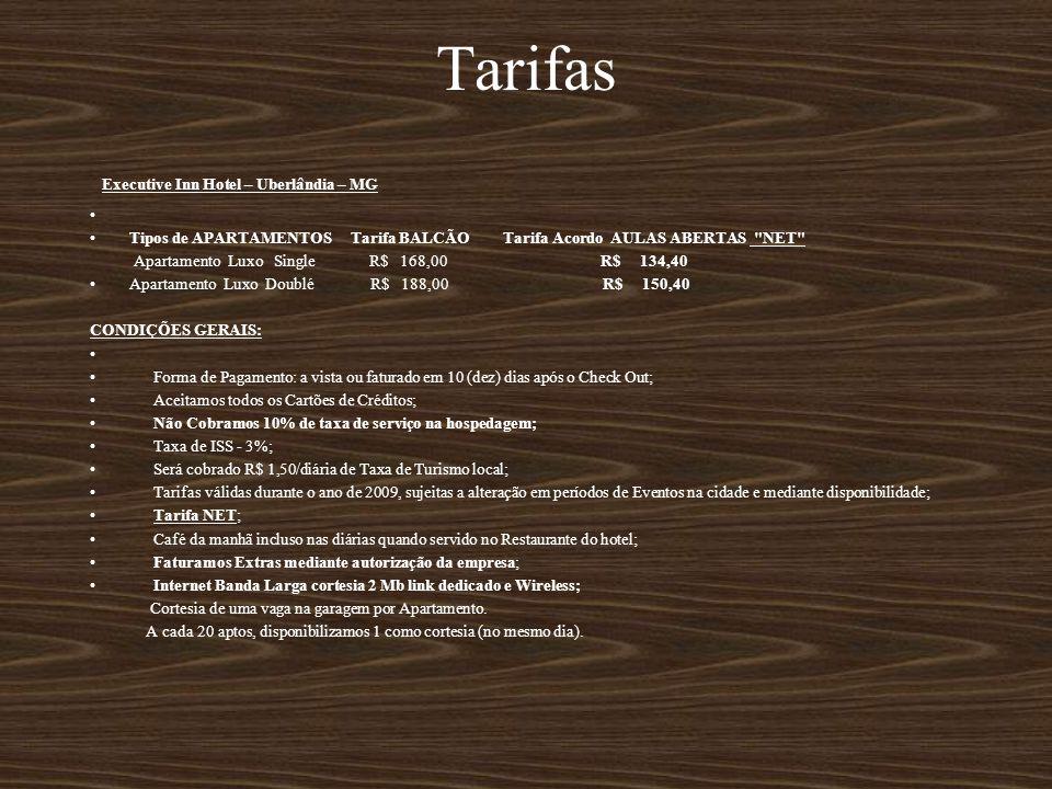 Tarifas Executive Inn Hotel – Uberlândia – MG Tipos de APARTAMENTOS Tarifa BALCÃO Tarifa Acordo AULAS ABERTAS