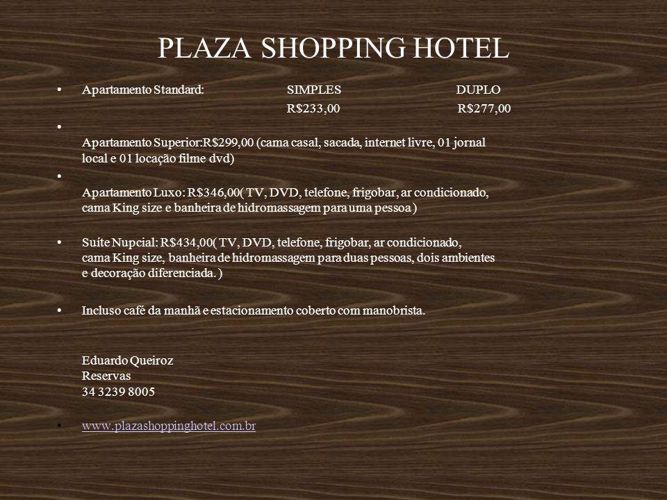 PLAZA SHOPPING HOTEL Apartamento Standard: SIMPLES DUPLO R$233,00 R$277,00 Apartamento Superior:R$299,00 (cama casal, sacada, internet livre, 01 jorna