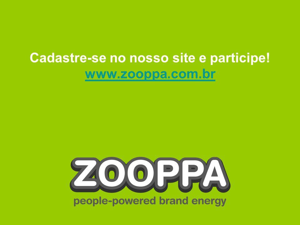 Cadastre-se no nosso site e participe! www.zooppa.com.br