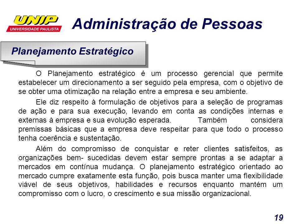 Administração de Pessoas 19 O Planejamento estratégico é um processo gerencial que permite estabelecer um direcionamento a ser seguido pela empresa, c