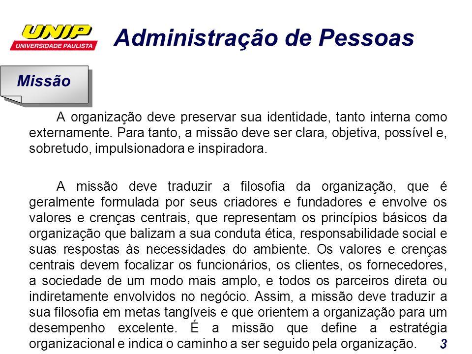 Administração de Pessoas 3 A organização deve preservar sua identidade, tanto interna como externamente. Para tanto, a missão deve ser clara, objetiva