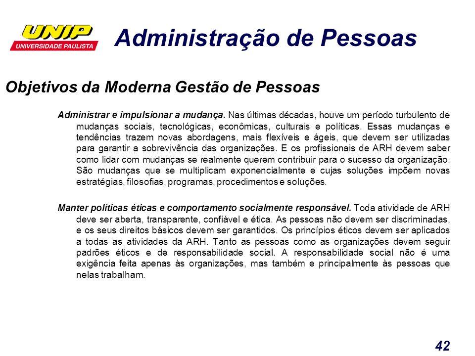 Administração de Pessoas 42 Objetivos da Moderna Gestão de Pessoas Administrar e impulsionar a mudança. Nas últimas décadas, houve um período turbulen