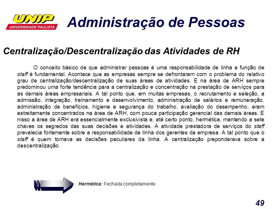 Administração de Pessoas 49 Centralização/Descentralização das Atividades de RH O conceito básico de que administrar pessoas é uma responsabilidade de