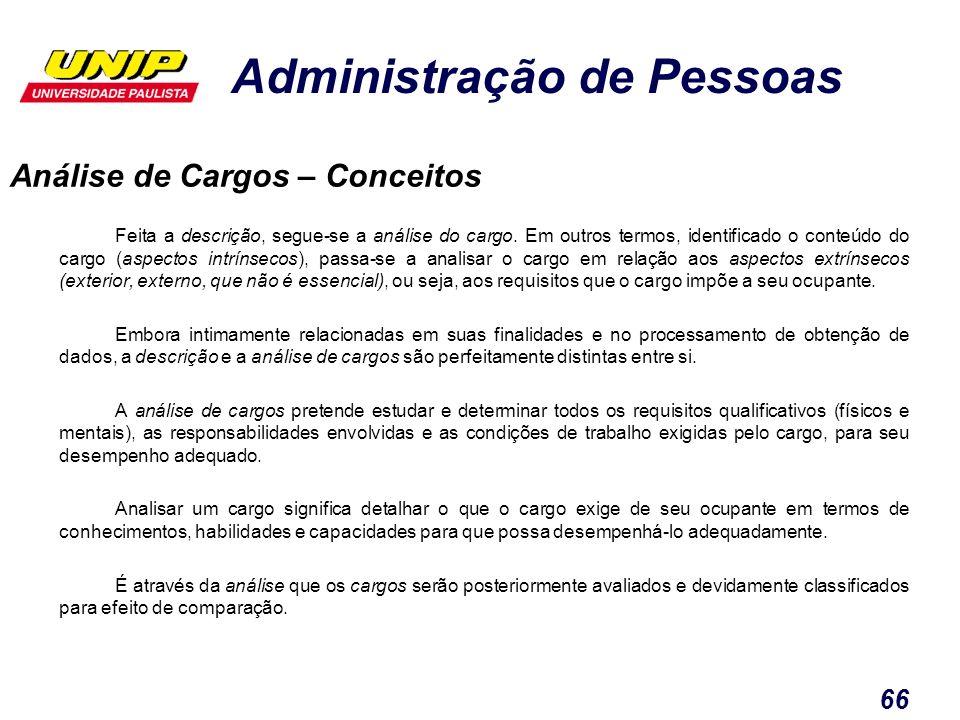 Administração de Pessoas 66 Feita a descrição, segue-se a análise do cargo. Em outros termos, identificado o conteúdo do cargo (aspectos intrínsecos),