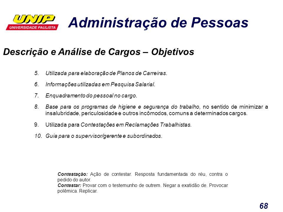 Administração de Pessoas 68 5.Utilizada para elaboração de Planos de Carreiras. 6.Informações utilizadas em Pesquisa Salarial. 7.Enquadramento do pess
