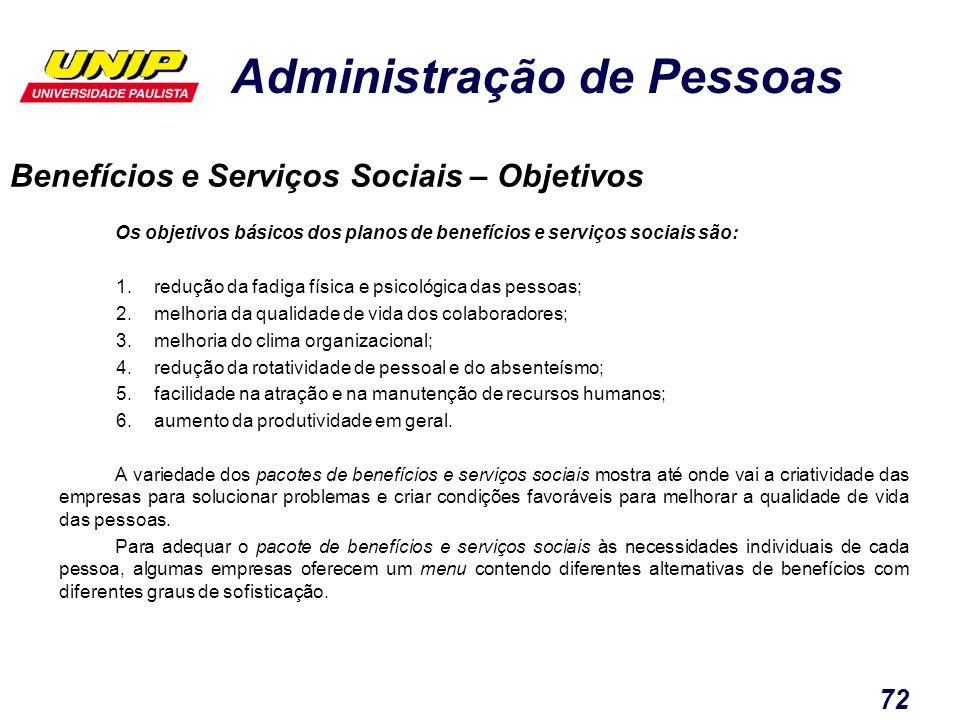 Administração de Pessoas 72 Os objetivos básicos dos planos de benefícios e serviços sociais são: 1.redução da fadiga física e psicológica das pessoas