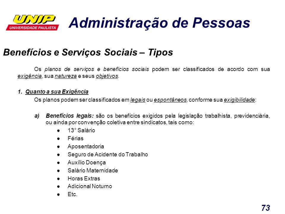 Administração de Pessoas 73 Os planos de serviços e benefícios sociais podem ser classificados de acordo com sua exigência, sua natureza e seus objeti