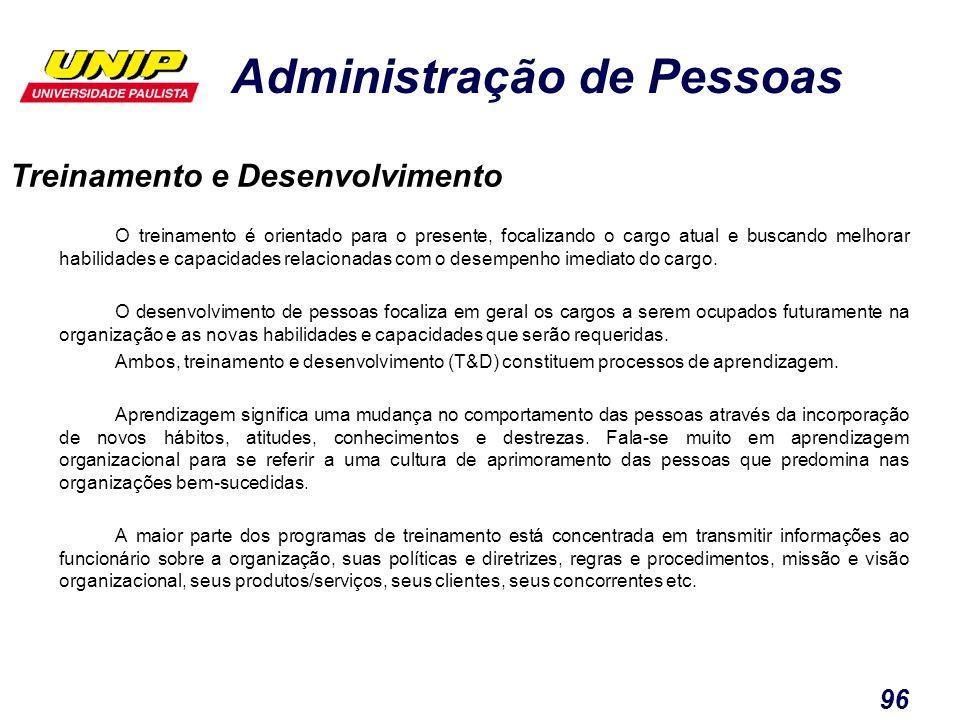 Administração de Pessoas 96 O treinamento é orientado para o presente, focalizando o cargo atual e buscando melhorar habilidades e capacidades relacio