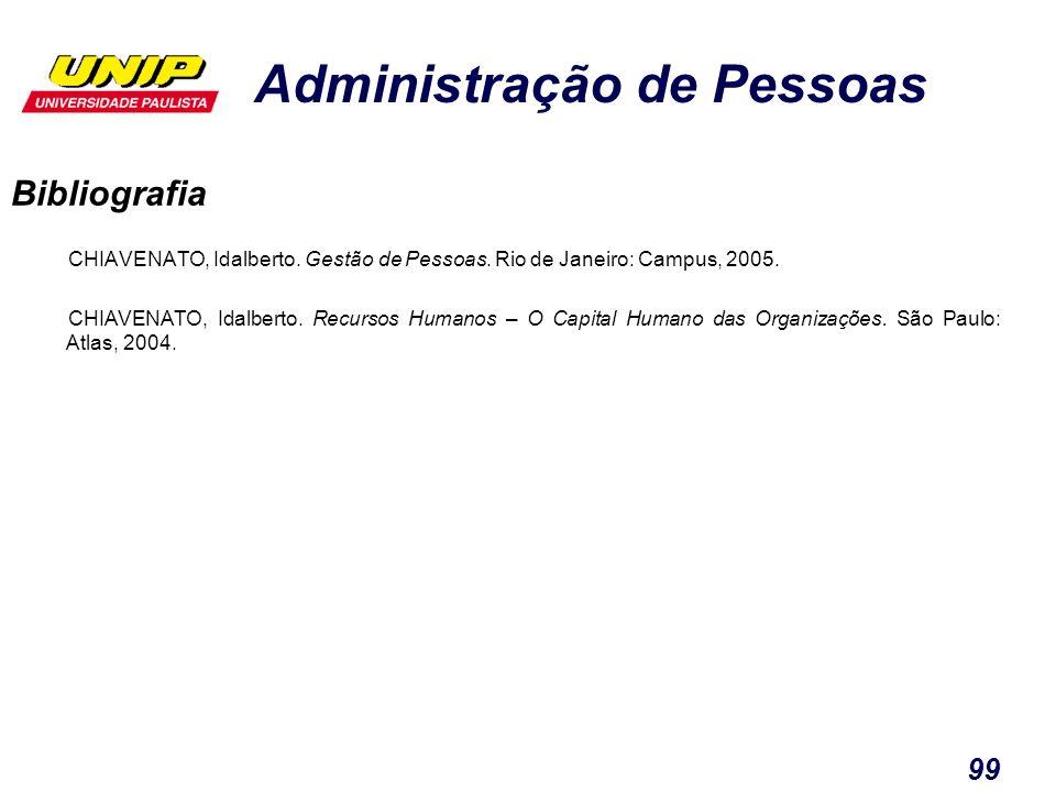 Administração de Pessoas 99 CHIAVENATO, Idalberto. Gestão de Pessoas. Rio de Janeiro: Campus, 2005. CHIAVENATO, Idalberto. Recursos Humanos – O Capita
