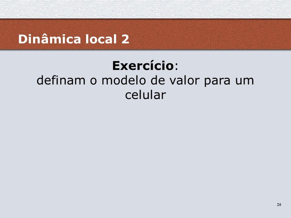 26 Dinâmica local 2 Exercício: definam o modelo de valor para um celular