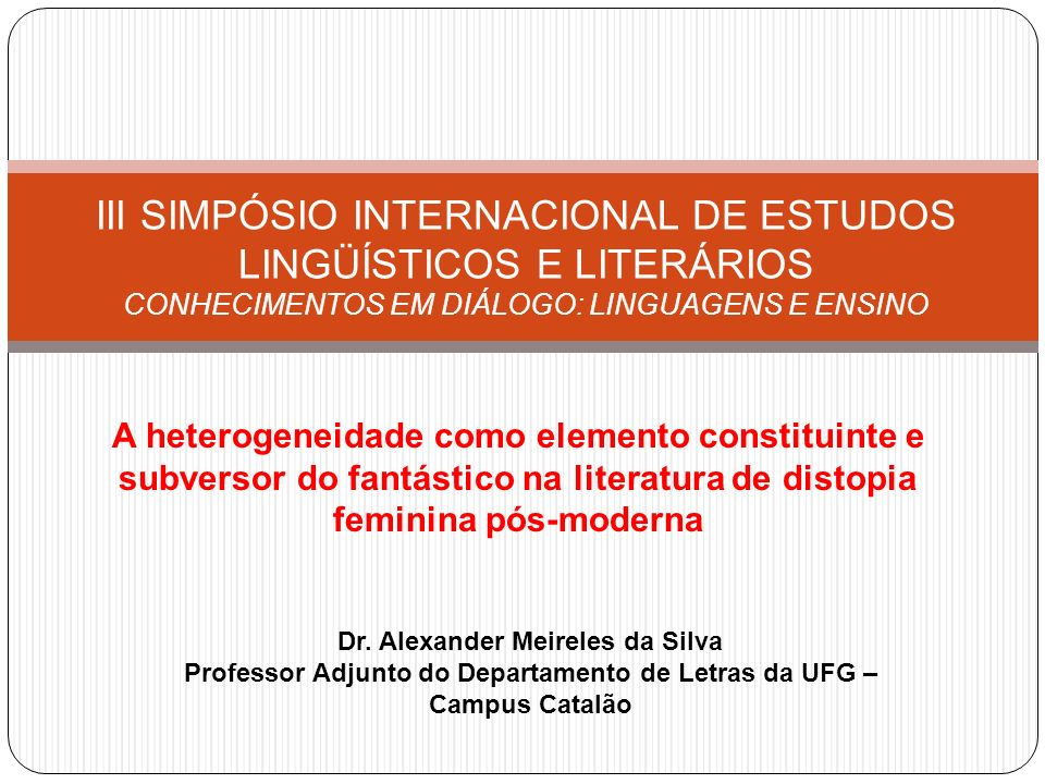 A heterogeneidade como elemento constituinte e subversor do fantástico na literatura de distopia feminina pós-moderna III SIMPÓSIO INTERNACIONAL DE ES