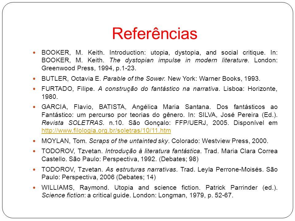 Referências BOOKER, M. Keith. Introduction: utopia, dystopia, and social critique. In: BOOKER, M. Keith. The dystopian impulse in modern literature. L