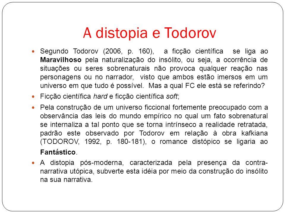 A distopia e Todorov Segundo Todorov (2006, p. 160), a ficção científica se liga ao Maravilhoso pela naturalização do insólito, ou seja, a ocorrência