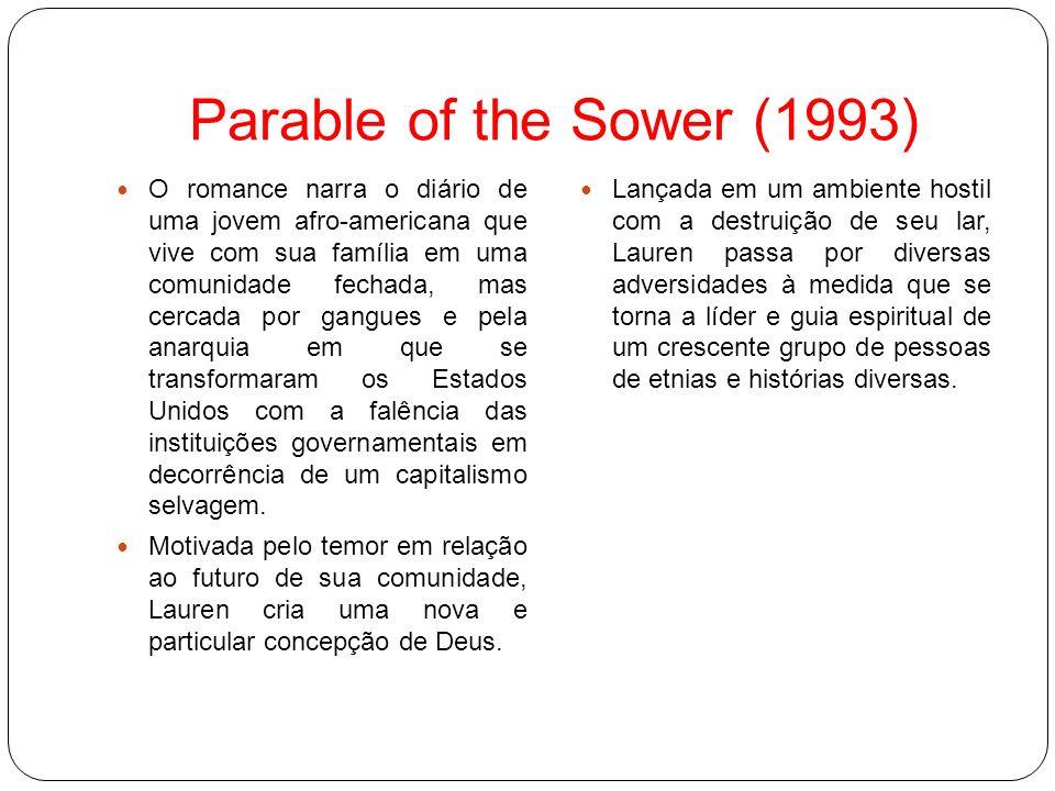 Parable of the Sower (1993) O romance narra o diário de uma jovem afro-americana que vive com sua família em uma comunidade fechada, mas cercada por g