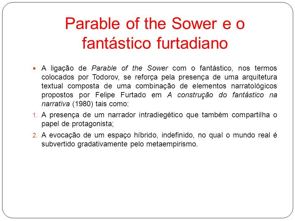 Parable of the Sower e o fantástico furtadiano A ligação de Parable of the Sower com o fantástico, nos termos colocados por Todorov, se reforça pela p