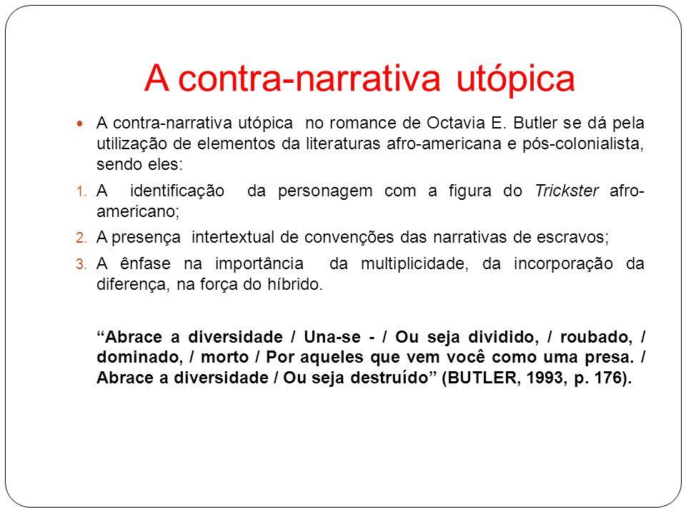 A contra-narrativa utópica A contra-narrativa utópica no romance de Octavia E. Butler se dá pela utilização de elementos da literaturas afro-americana