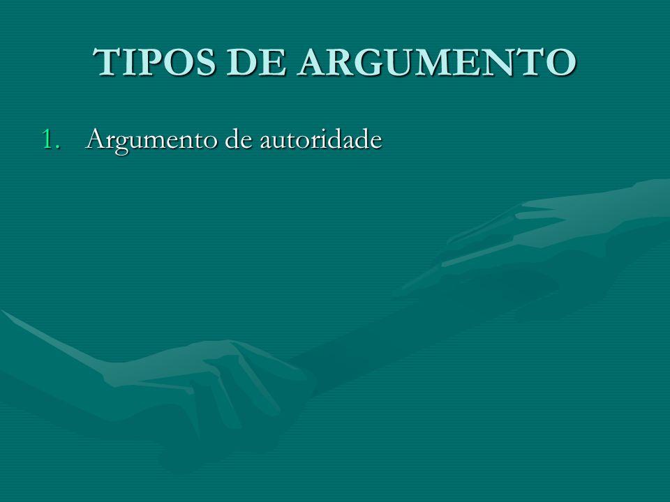 TIPOS DE ARGUMENTO 1.Argumento de autoridade