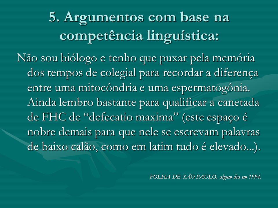5. Argumentos com base na competência linguística: Não sou biólogo e tenho que puxar pela memória dos tempos de colegial para recordar a diferença ent