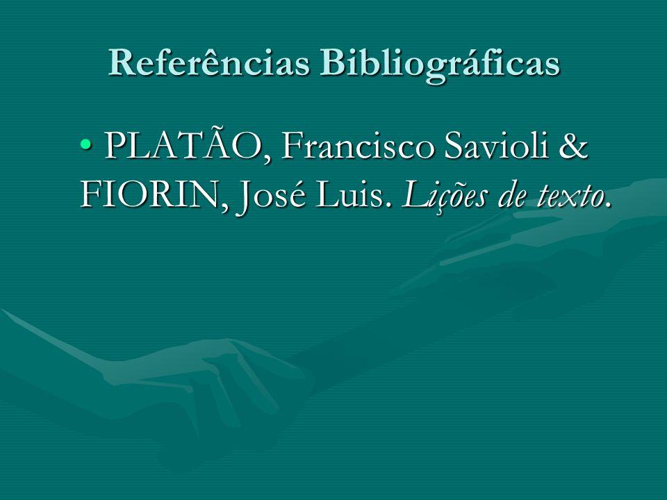 Referências Bibliográficas PLATÃO, Francisco Savioli & FIORIN, José Luis. Lições de texto.PLATÃO, Francisco Savioli & FIORIN, José Luis. Lições de tex