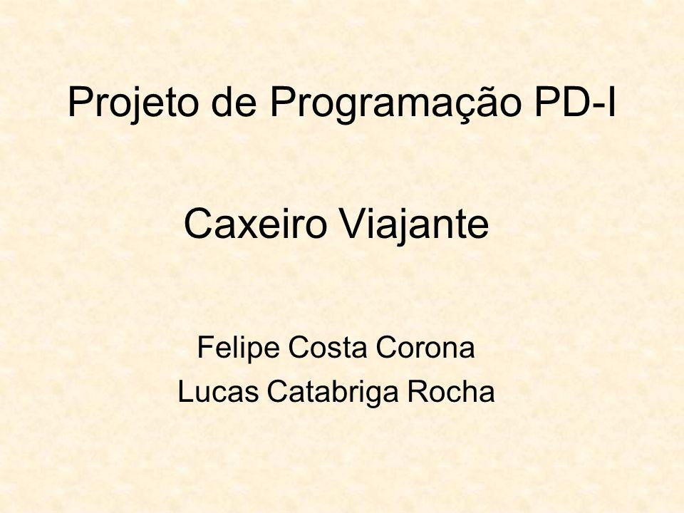 Projeto de Programação PD-I Caxeiro Viajante Felipe Costa Corona Lucas Catabriga Rocha