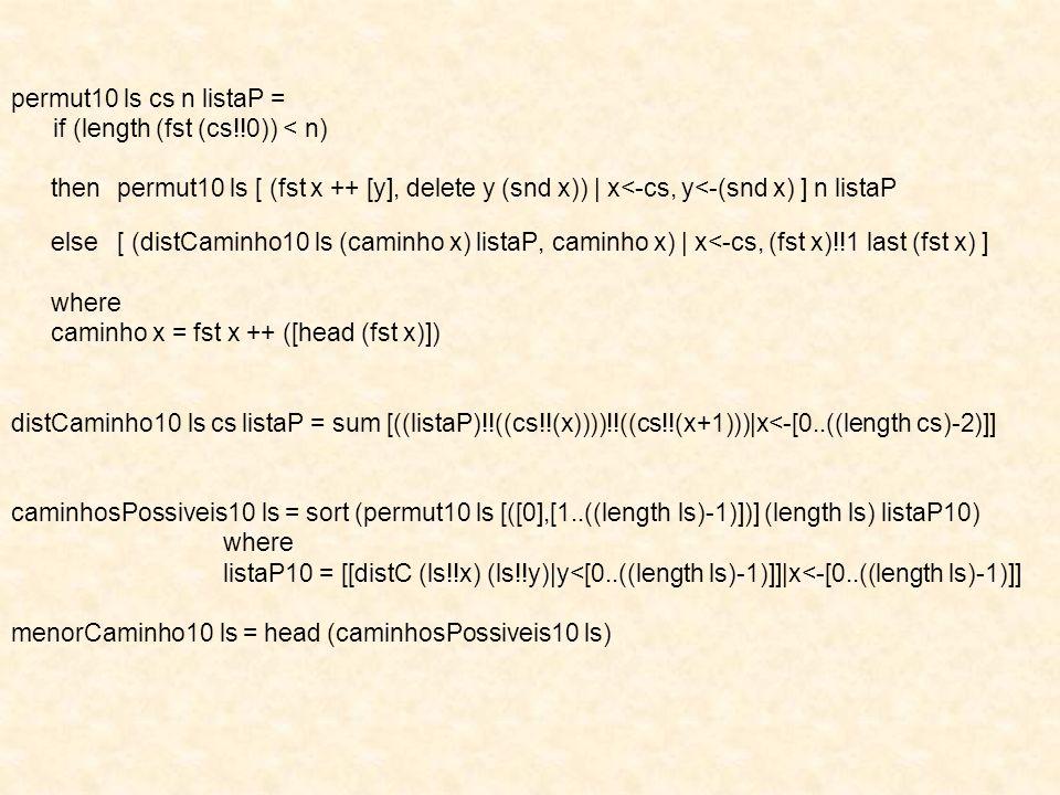 permut10 ls cs n listaP = if (length (fst (cs!!0)) < n) thenpermut10 ls [ (fst x ++ [y], delete y (snd x))   x<-cs, y<-(snd x) ] n listaP else[ (distC