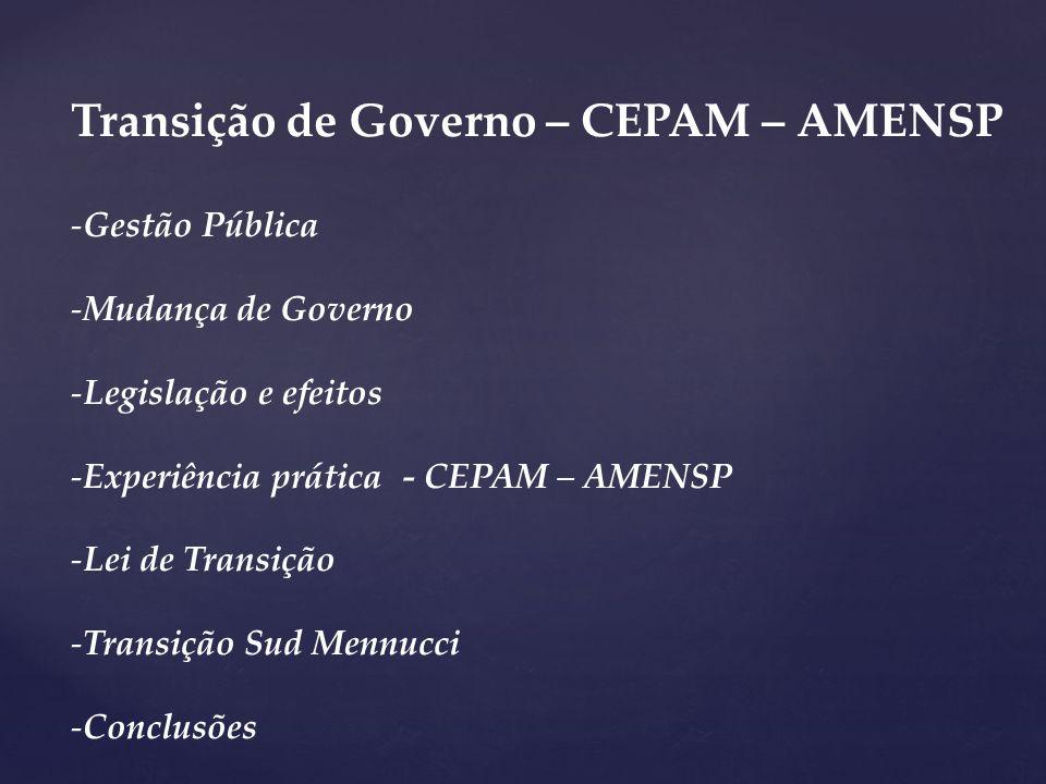 Transição de Governo – CEPAM – AMENSP -Gestão Pública -Mudança de Governo -Legislação e efeitos -Experiência prática - CEPAM – AMENSP -Lei de Transiçã
