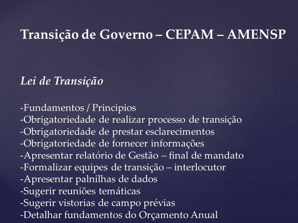 Transição de Governo – CEPAM – AMENSP Lei de Transição -Fundamentos / Principios -Obrigatoriedade de realizar processo de transição -Obrigatoriedade d