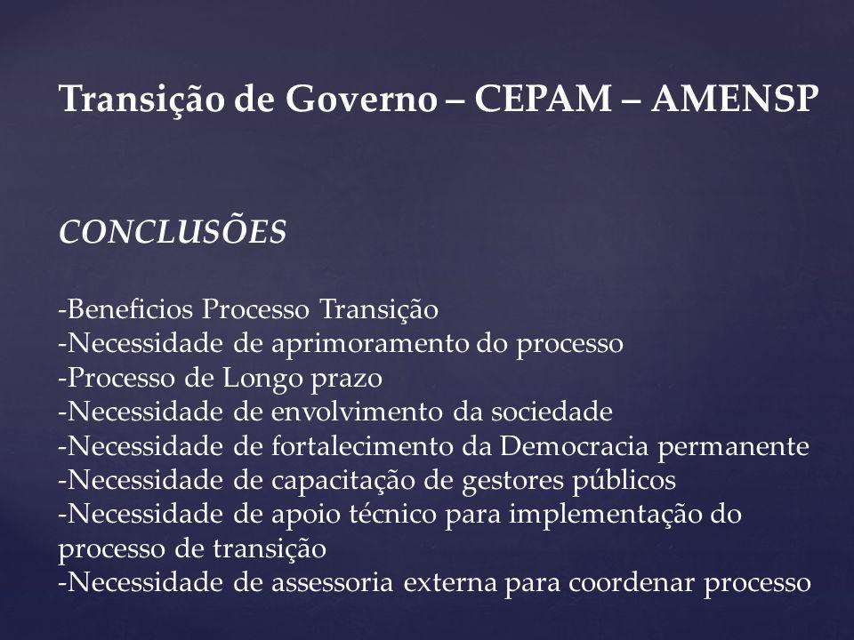 Transição de Governo – CEPAM – AMENSP CONCLUSÕES -Beneficios Processo Transição -Necessidade de aprimoramento do processo -Processo de Longo prazo -Ne