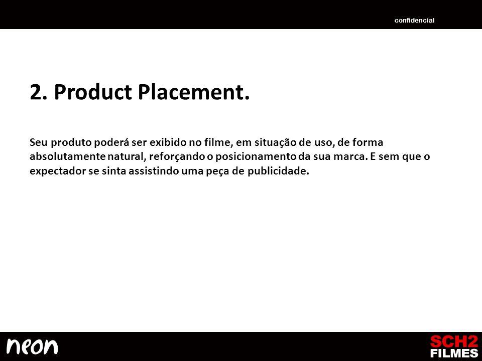 2. Product Placement. Seu produto poderá ser exibido no filme, em situação de uso, de forma absolutamente natural, reforçando o posicionamento da sua