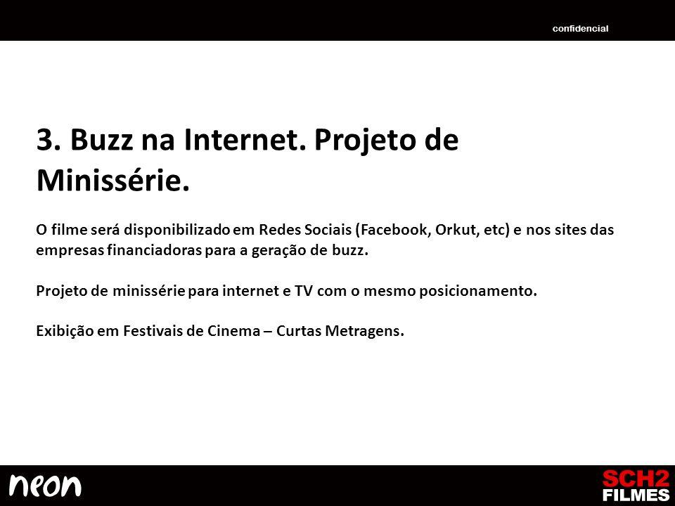 3. Buzz na Internet. Projeto de Minissérie. O filme será disponibilizado em Redes Sociais (Facebook, Orkut, etc) e nos sites das empresas financiadora