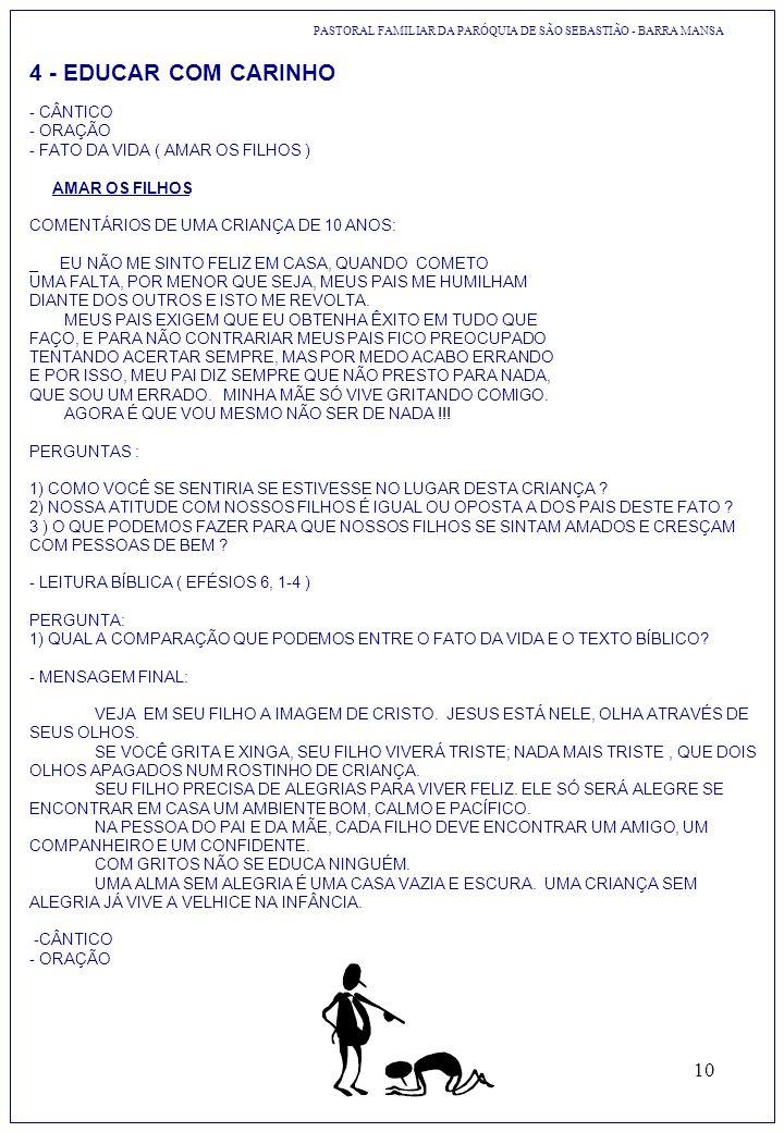 10 4 - EDUCAR COM CARINHO - CÂNTICO - ORAÇÃO - FATO DA VIDA ( AMAR OS FILHOS ) AMAR OS FILHOS COMENTÁRIOS DE UMA CRIANÇA DE 10 ANOS: _ EU NÃO ME SINTO