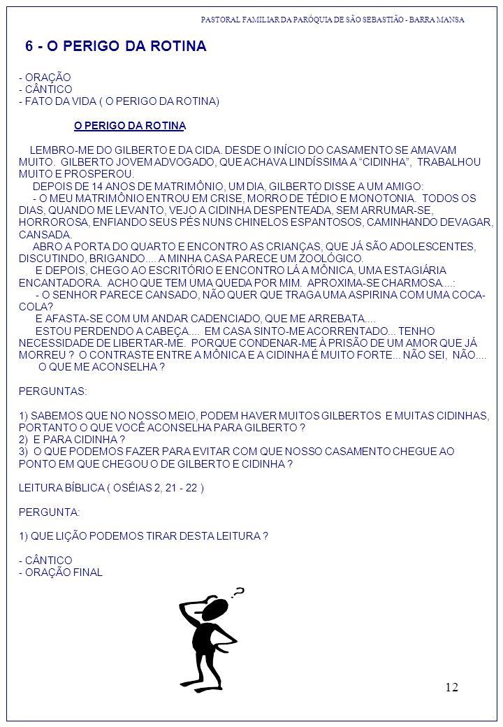 12 6 - O PERIGO DA ROTINA - ORAÇÃO - CÂNTICO - FATO DA VIDA ( O PERIGO DA ROTINA) O PERIGO DA ROTINA LEMBRO-ME DO GILBERTO E DA CIDA. DESDE O INÍCIO D