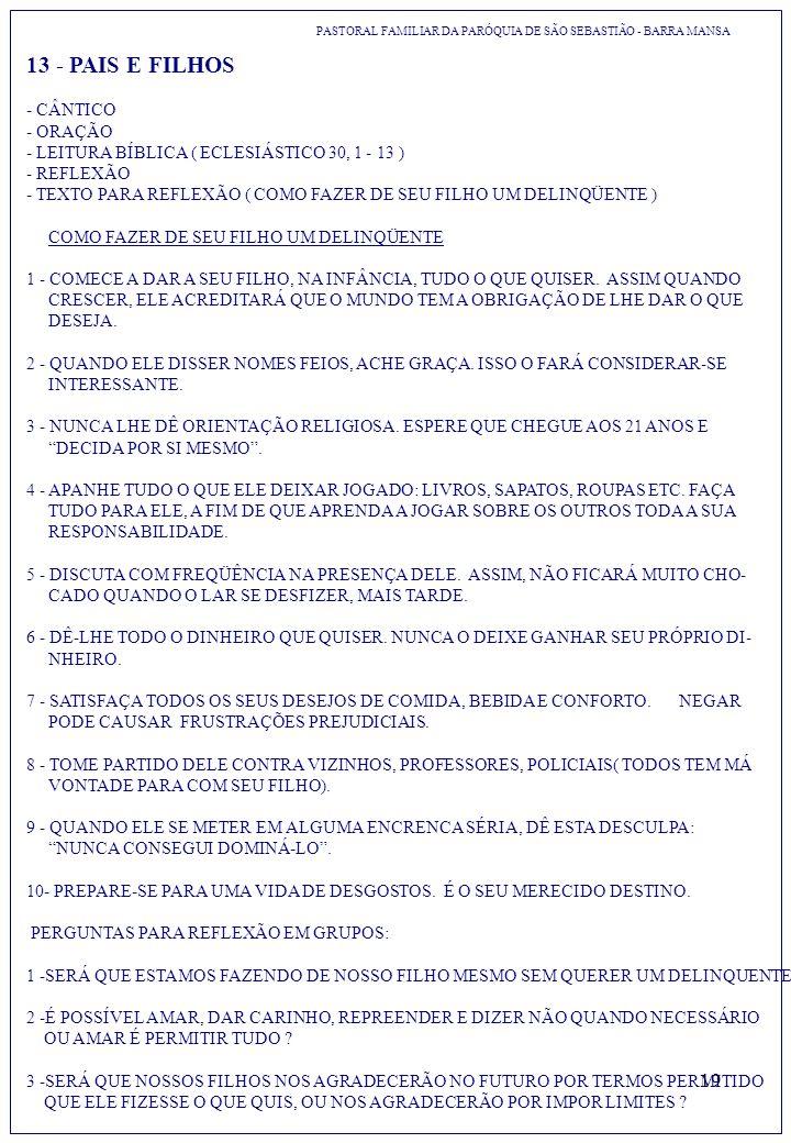 19 13 - PAIS E FILHOS - CÂNTICO - ORAÇÃO - LEITURA BÍBLICA ( ECLESIÁSTICO 30, 1 - 13 ) - REFLEXÃO - TEXTO PARA REFLEXÃO ( COMO FAZER DE SEU FILHO UM D