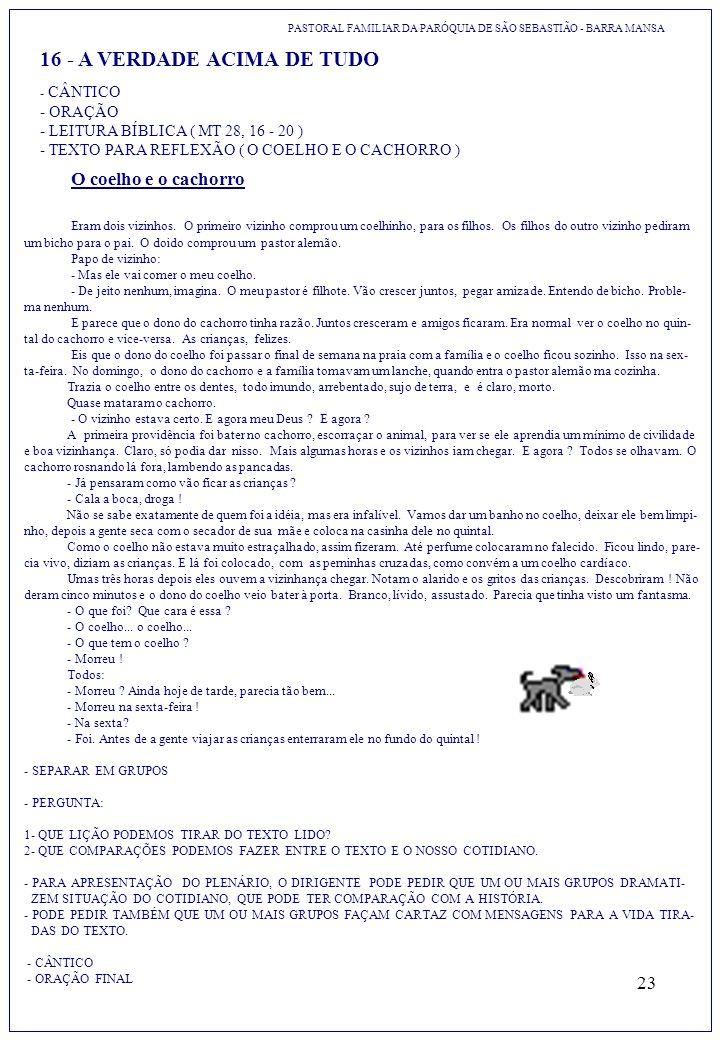 23 16 - A VERDADE ACIMA DE TUDO PASTORAL FAMILIAR DA PARÓQUIA DE SÃO SEBASTIÃO - BARRA MANSA - CÂNTICO - ORAÇÃO - LEITURA BÍBLICA ( MT 28, 16 - 20 ) -