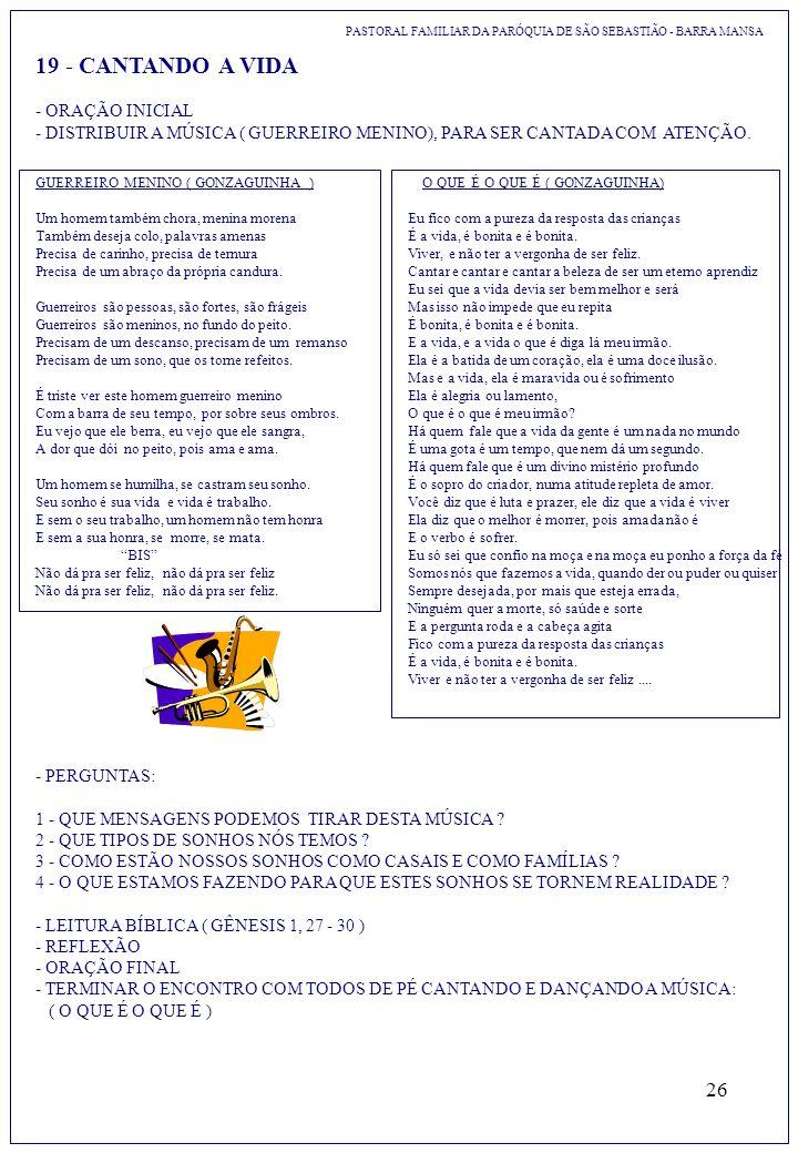 26 19 - CANTANDO A VIDA PASTORAL FAMILIAR DA PARÓQUIA DE SÃO SEBASTIÃO - BARRA MANSA - ORAÇÃO INICIAL - DISTRIBUIR A MÚSICA ( GUERREIRO MENINO), PARA