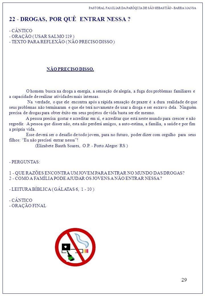 29 22 - DROGAS, POR QUÊ ENTRAR NESSA ? PASTORAL FAMILIAR DA PARÓQUIA DE SÃO SEBASTIÃO - BARRA MANSA - CÂNTICO - ORAÇÃO ( USAR SALMO 119 ) - TEXTO PARA