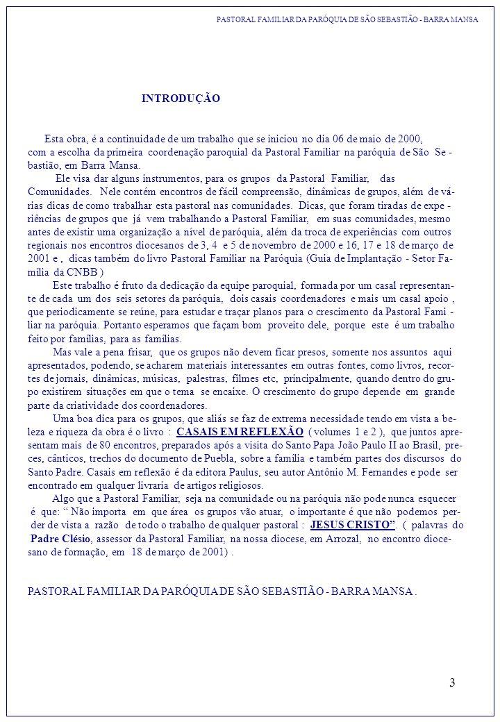 3 PASTORAL FAMILIAR DA PARÓQUIA DE SÃO SEBASTIÃO - BARRA MANSA INTRODUÇÃO Esta obra, é a continuidade de um trabalho que se iniciou no dia 06 de maio