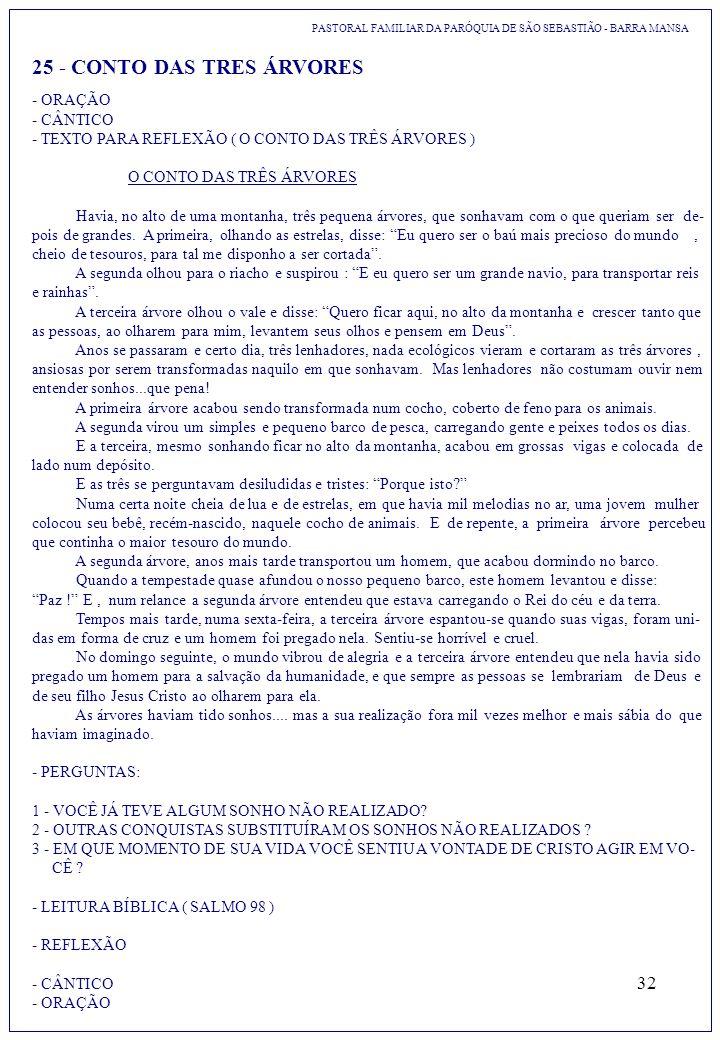 32 PASTORAL FAMILIAR DA PARÓQUIA DE SÃO SEBASTIÃO - BARRA MANSA 25 - CONTO DAS TRES ÁRVORES - ORAÇÃO - CÂNTICO - TEXTO PARA REFLEXÃO ( O CONTO DAS TRÊ