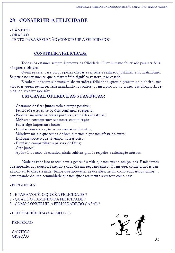 35 PASTORAL FAMILIAR DA PARÓQUIA DE SÃO SEBASTIÃO - BARRA MANSA 28 - CONSTRUIR A FELICIDADE - CÂNTICO - ORAÇÃO - TEXTO PARA REFLEXÃO (CONSTRUIR A FELI