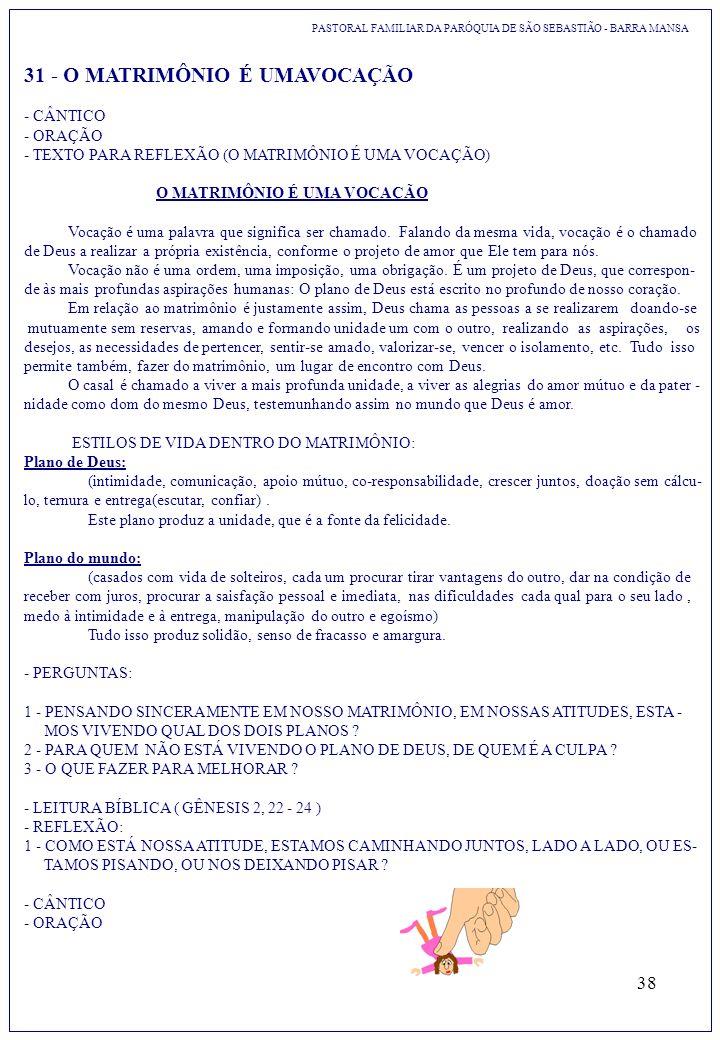 38 PASTORAL FAMILIAR DA PARÓQUIA DE SÃO SEBASTIÃO - BARRA MANSA 31 - O MATRIMÔNIO É UMAVOCAÇÃO - CÂNTICO - ORAÇÃO - TEXTO PARA REFLEXÃO (O MATRIMÔNIO
