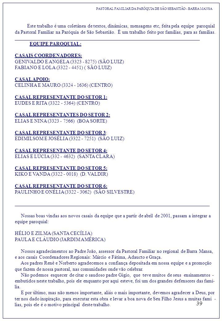 39 PASTORAL FAMILIAR DA PARÓQUIA DE SÃO SEBASTIÃO - BARRA MANSA Este trabalho é uma coletânea de textos, dinâmicas, mensagens etc, feita pela equipe p