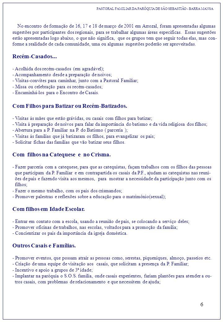6 PASTORAL FAMILIAR DA PARÓQUIA DE SÃO SEBASTIÃO - BARRA MANSA No encontro de formação de 16, 17 e 18 de março de 2001 em Arrozal, foram apresentadas