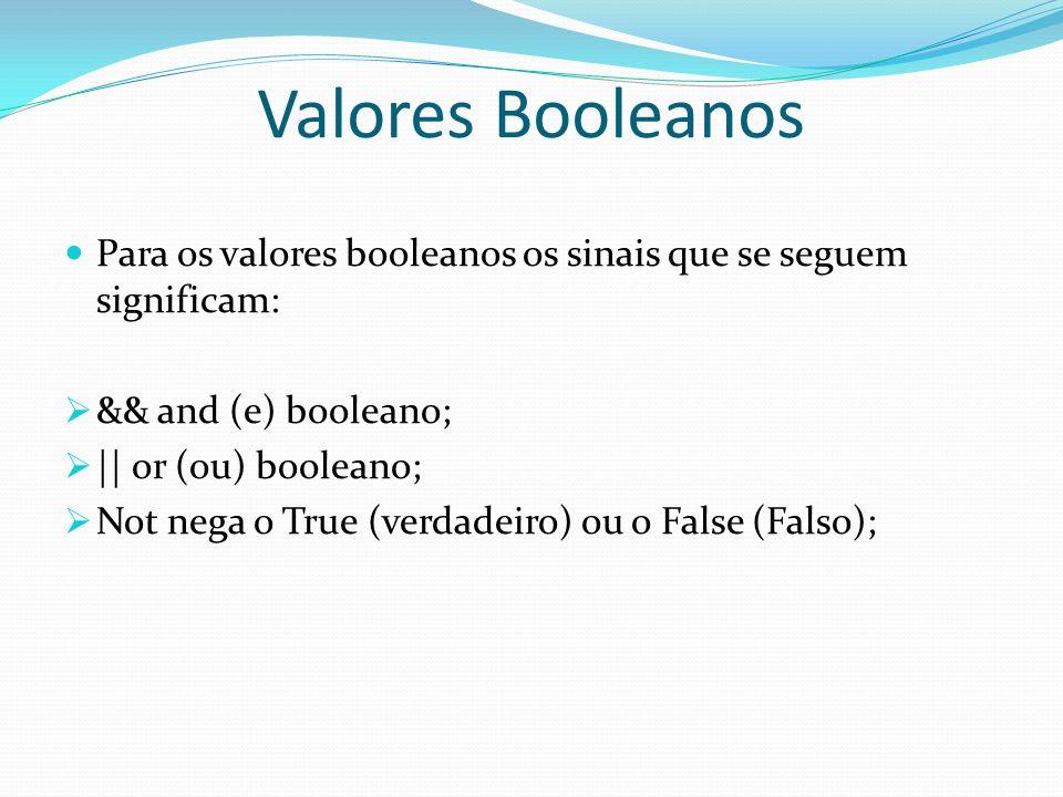Valores Booleanos Para os valores booleanos os sinais que se seguem significam: && and (e) booleano; || or (ou) booleano; Not nega o True (verdadeiro)