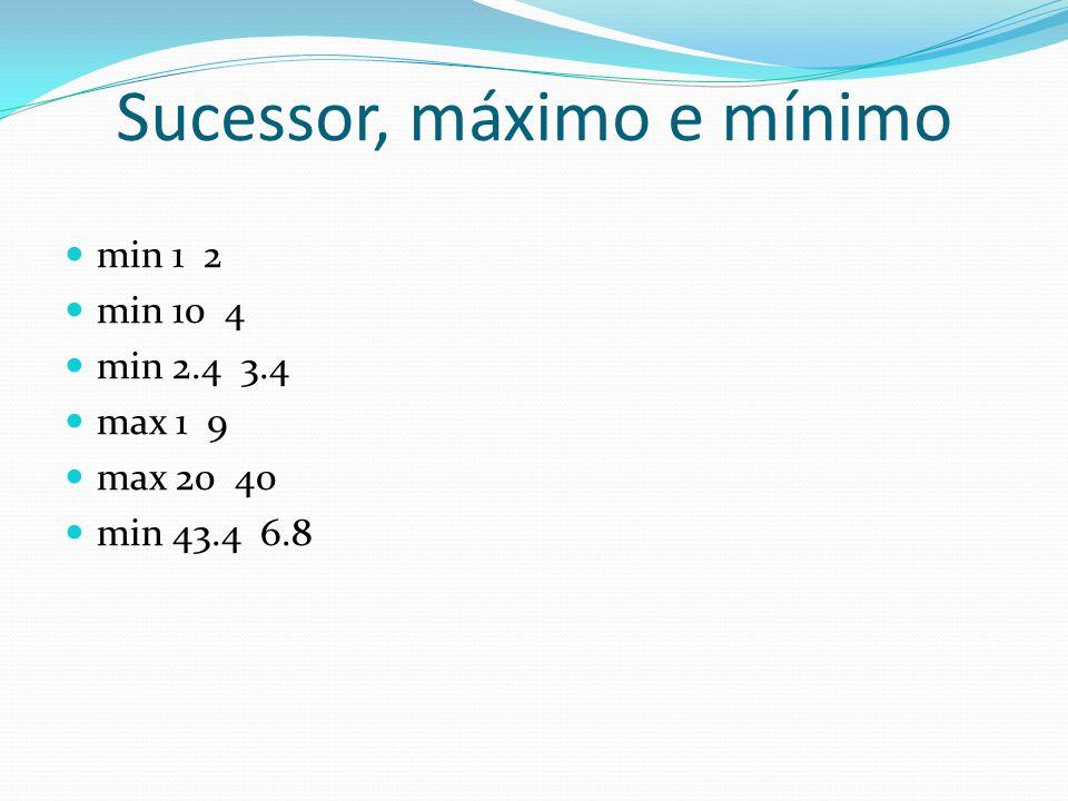 Sucessor, máximo e mínimo min 1 2 min 10 4 min 2.4 3.4 max 1 9 max 20 40 min 43.4 6.8
