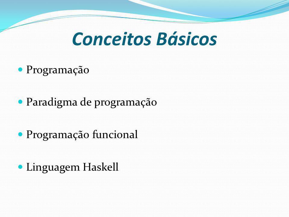 Conceitos Básicos Programação Paradigma de programação Programação funcional Linguagem Haskell