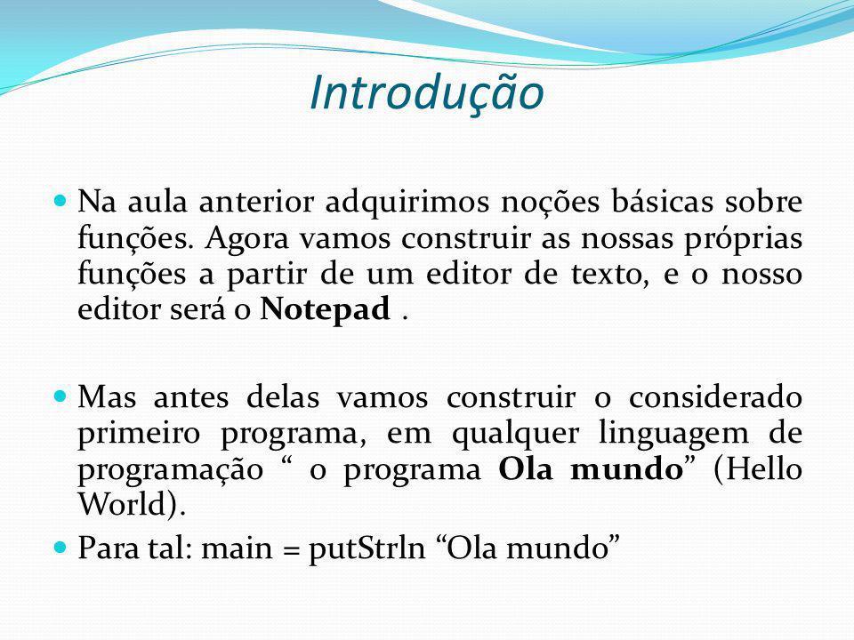 Introdução Na aula anterior adquirimos noções básicas sobre funções. Agora vamos construir as nossas próprias funções a partir de um editor de texto,