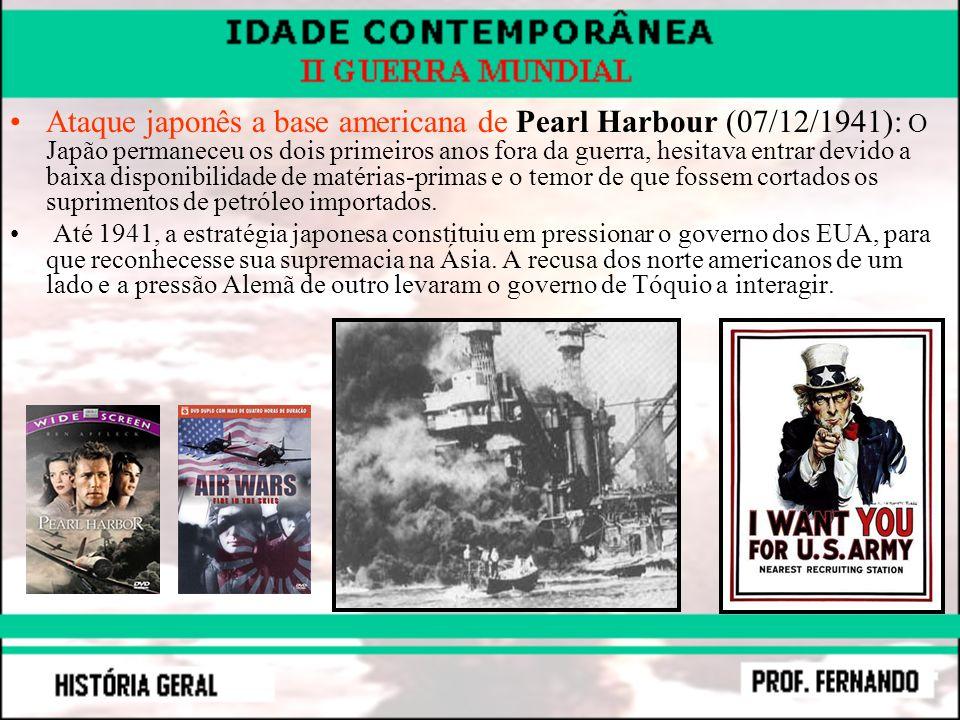 Ataque japonês a base americana de Pearl Harbour (07/12/1941): O Japão permaneceu os dois primeiros anos fora da guerra, hesitava entrar devido a baix