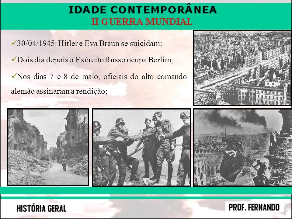 30/04/1945: Hitler e Eva Braun se suicidam; Dois dia depois o Exército Russo ocupa Berlim; Nos dias 7 e 8 de maio, oficiais do alto comando alemão ass