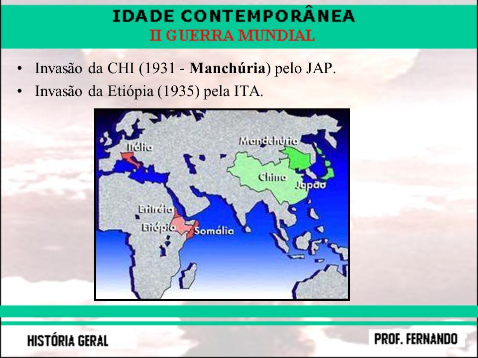 Invasão da CHI (1931 - Manchúria) pelo JAP. Invasão da Etiópia (1935) pela ITA.